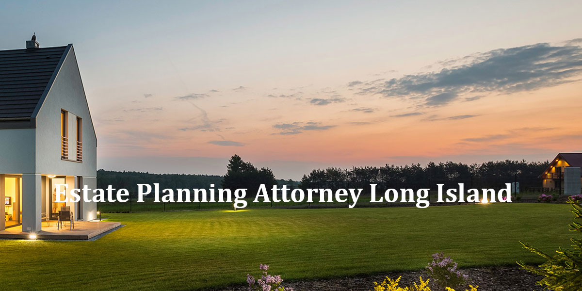 You are currently viewing Estate Planning Attorney Long Island